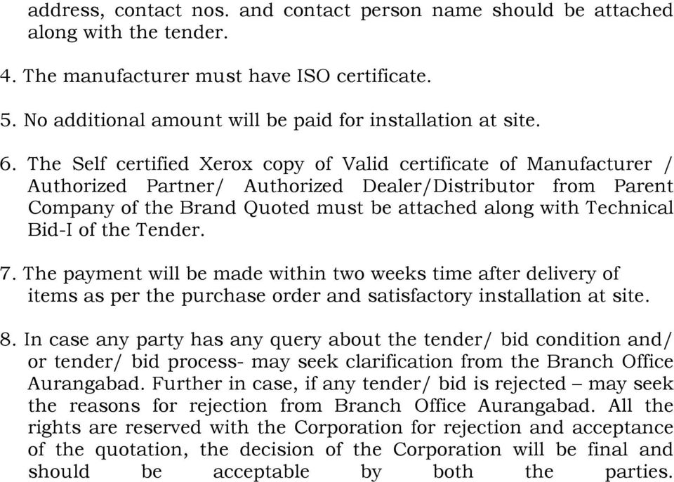 Bid-I of the Tender. 7. The payment will be made within two weeks time after delivery of items as per the purchase order and satisfactory installation at site. 8.