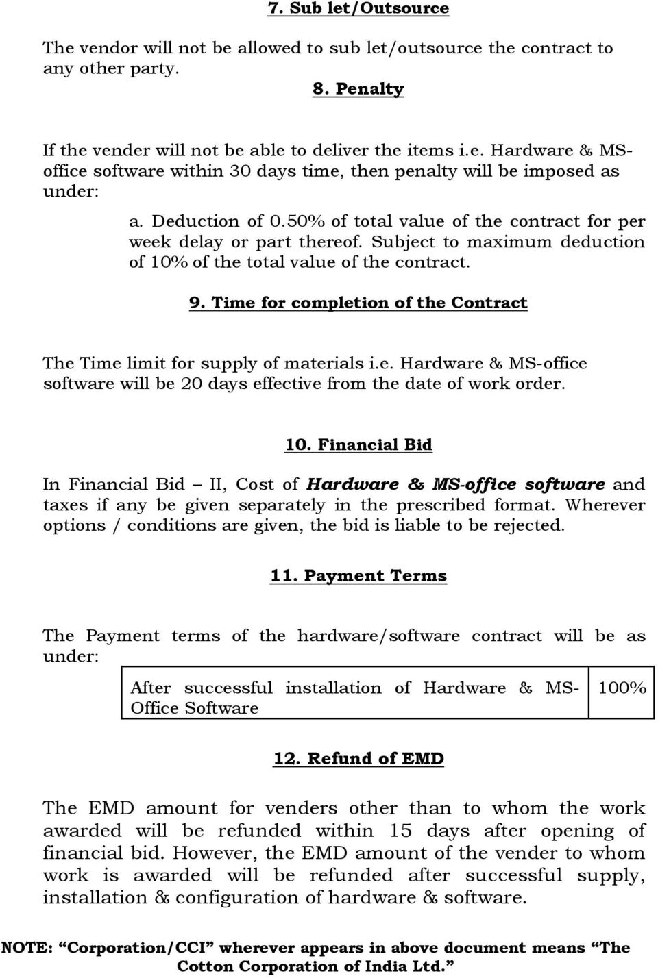 Time for completion of the Contract The Time limit for supply of materials i.e. Hardware & MS-office software will be 20 days effective from the date of work order. 10.
