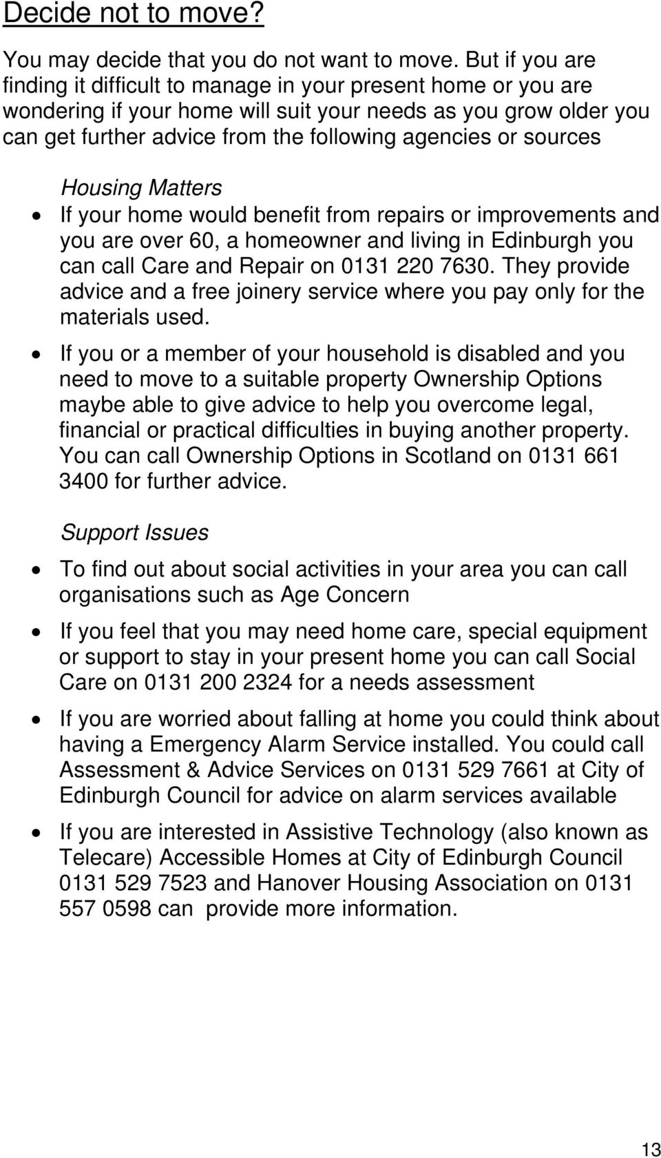 sources Housing Matters If your home would benefit from repairs or improvements and you are over 60, a homeowner and living in Edinburgh you can call Care and Repair on 0131 220 7630.
