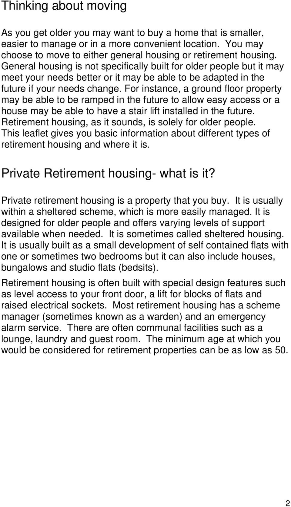 General housing is not specifically built for older people but it may meet your needs better or it may be able to be adapted in the future if your needs change.
