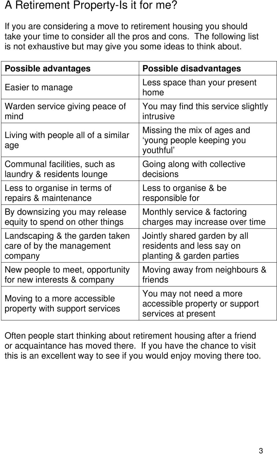 Possible advantages Easier to manage Warden service giving peace of mind Living with people all of a similar age Communal facilities, such as laundry & residents lounge Less to organise in terms of