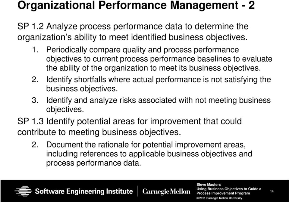 Periodically compare quality and process performance objectives to current process performance baselines to evaluate the ability of the organization to meet its business objectives. 2.