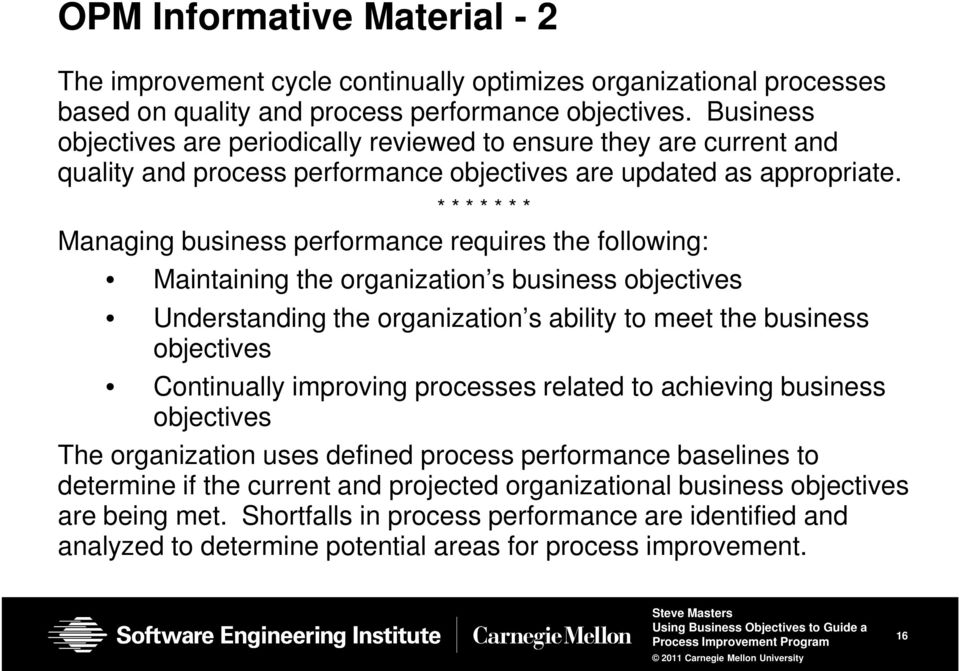 Managing business performance requires the following: Maintaining the organization s business objectives Understanding the organization s ability to meet the business objectives Continually improving