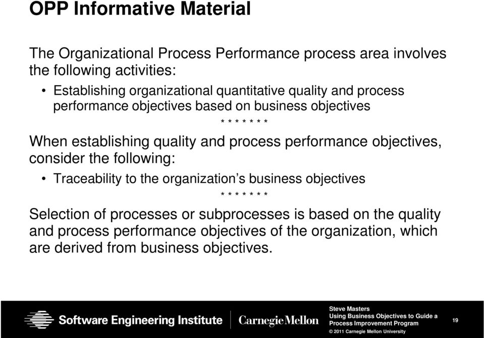process performance objectives, consider the following: Traceability to the organization s business objectives Selection of