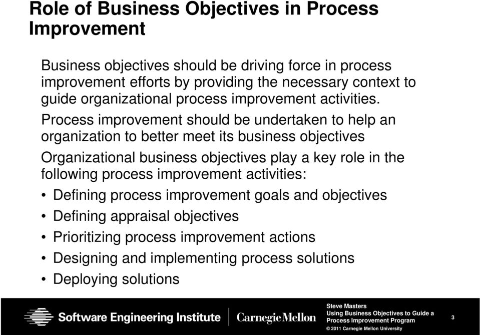 Process improvement should be undertaken to help an organization to better meet its business objectives Organizational business objectives play a key