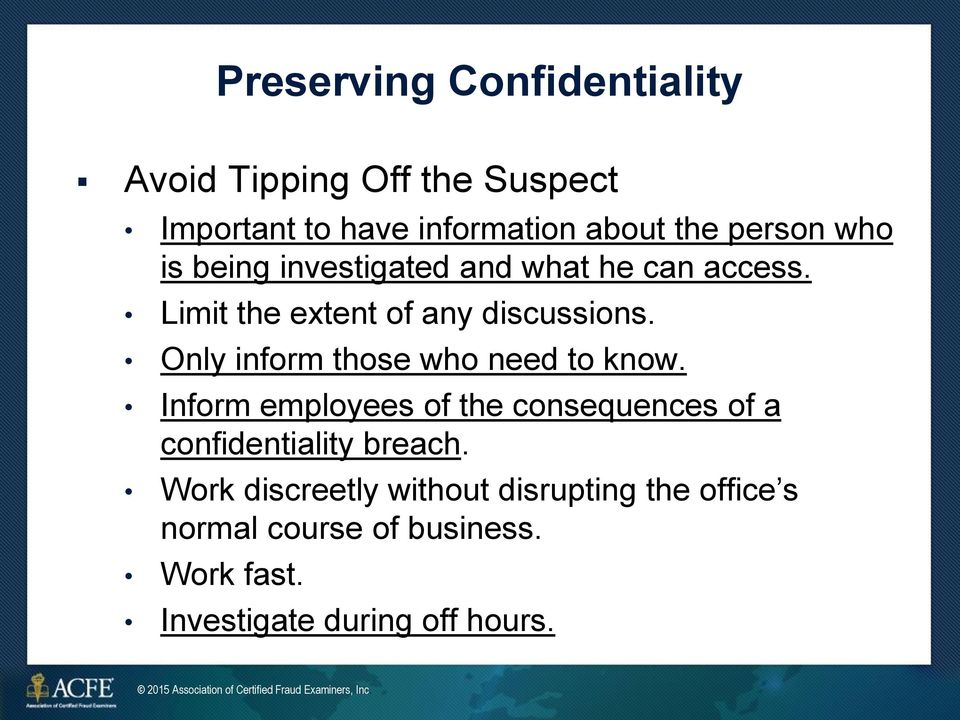 Only inform those who need to know. Inform employees of the consequences of a confidentiality breach.