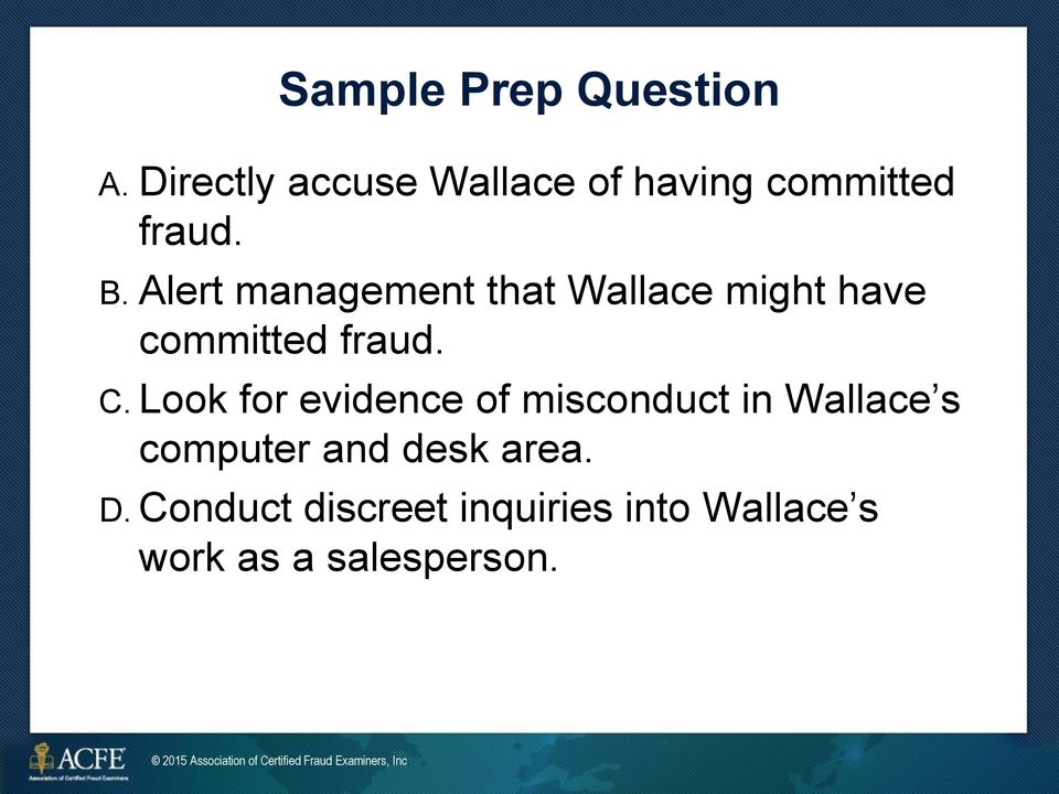 Alert management that Wallace might have committed fraud. C.