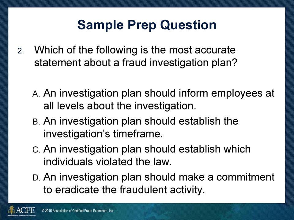 An investigation plan should inform employees at all levels about the investigation. B.
