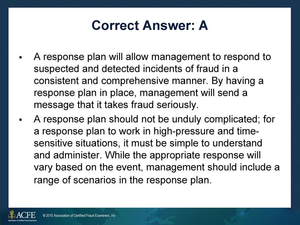 A response plan should not be unduly complicated; for a response plan to work in high-pressure and timesensitive situations, it must be