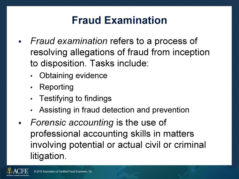 Tasks include: Obtaining evidence Reporting Testifying to findings Assisting in fraud