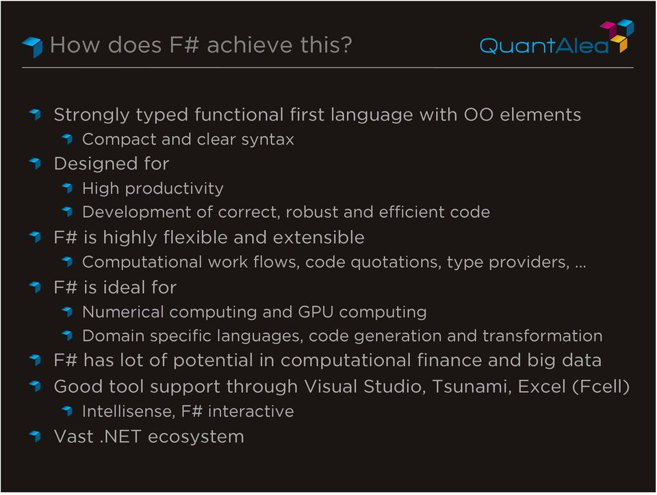 F# is ideal for! Numerical computing and GPU computing! Domain specific languages, code generation and transformation!
