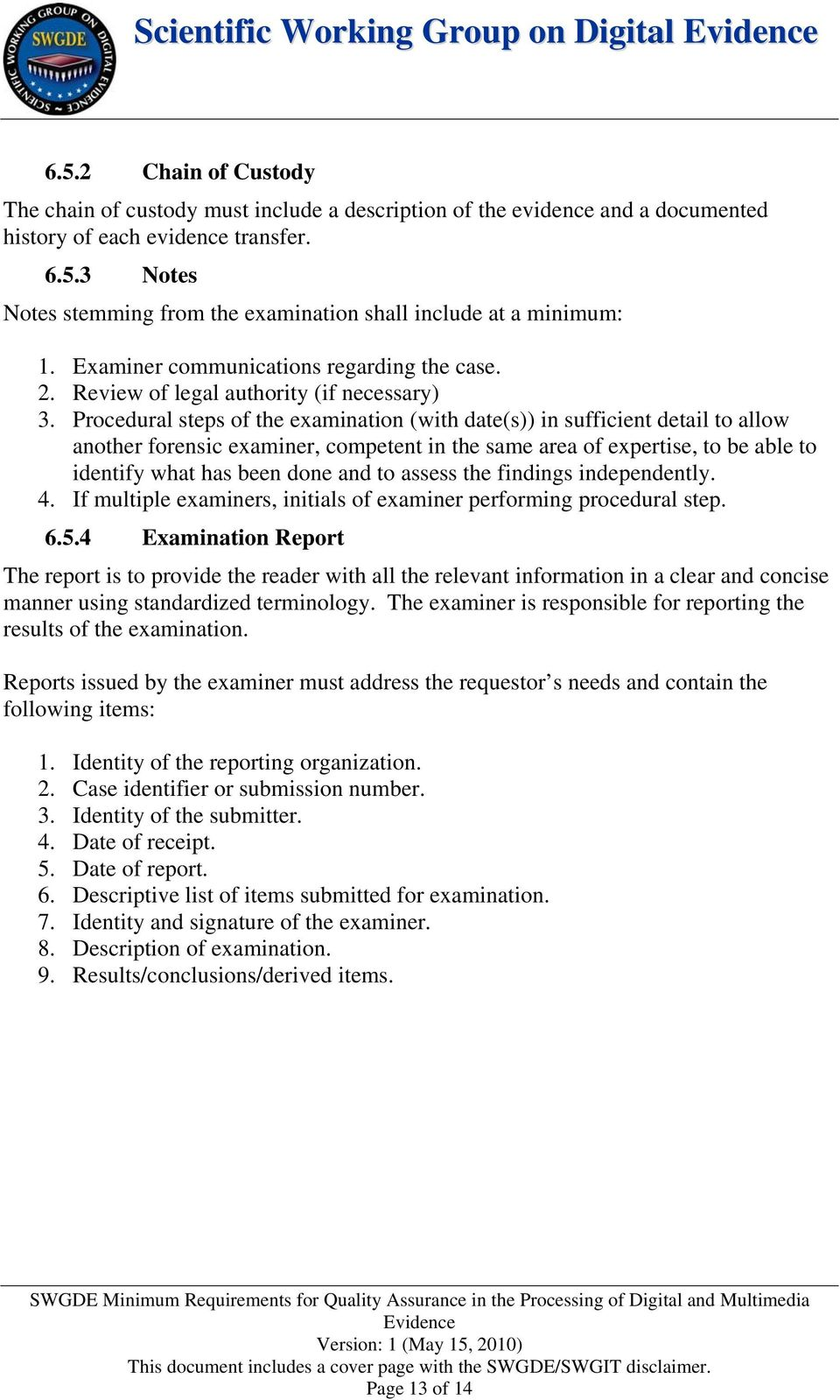 Procedural steps of the examination (with date(s)) in sufficient detail to allow another forensic examiner, competent in the same area of expertise, to be able to identify what has been done and to