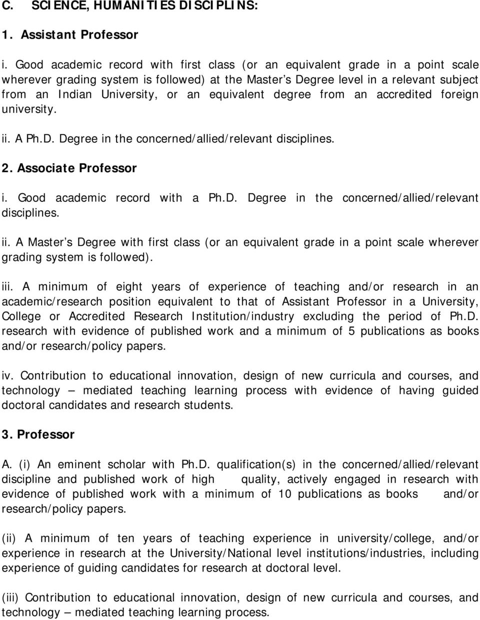 equivalent degree from an accredited foreign university. ii. A Ph.D. Degree in the concerned/allied/relevant disciplines. 2. Associate Professor i. Good academic record with a Ph.D. Degree in the concerned/allied/relevant disciplines. ii. A Master s Degree with first class (or an equivalent grade in a point scale wherever grading system is followed).
