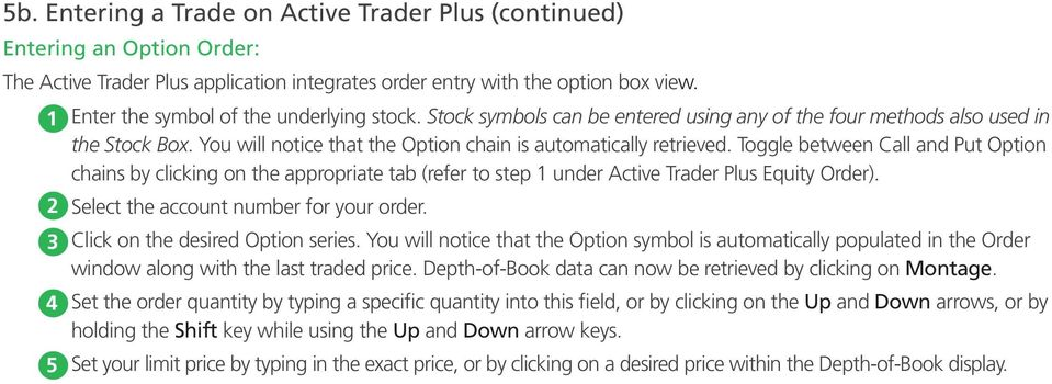 Toggle between Call and Put Option chains by clicking on the appropriate tab (refer to step under Active Trader Plus Equity Order). Select the account number for your order.