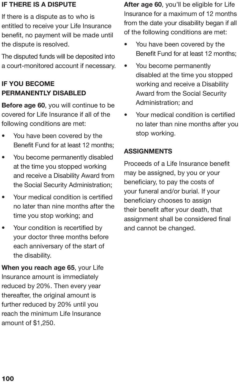 IF YOU BECOME PERMANENTLY DISABLED Before age 60, you will continue to be covered for Life Insurance if all of the following conditions are met: You have been covered by the Benefit Fund for at least