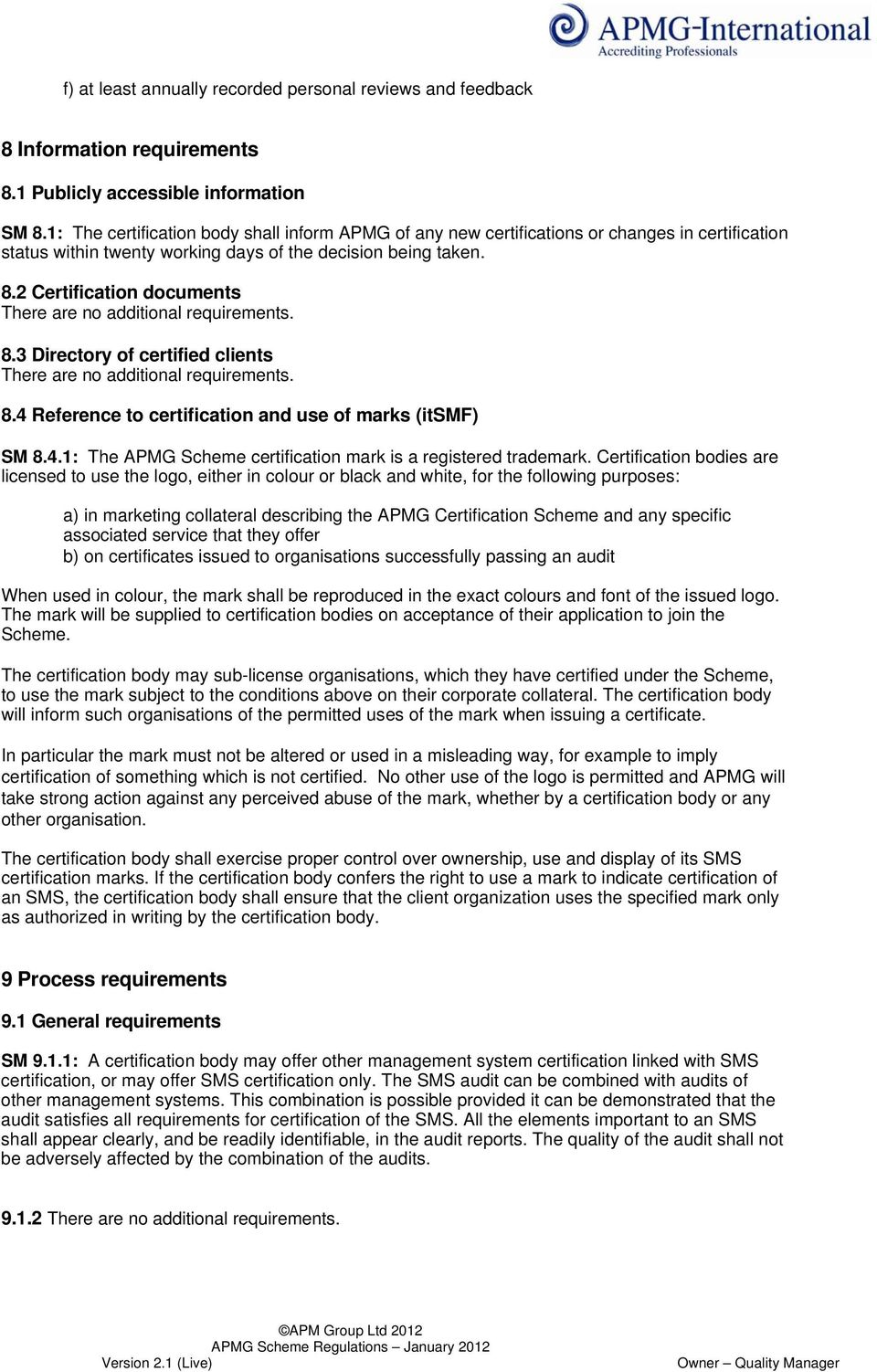 3 Directory of certified clients 8.4 Reference to certification and use of marks (itsmf) SM 8.4.1: The APMG Scheme certification mark is a registered trademark.