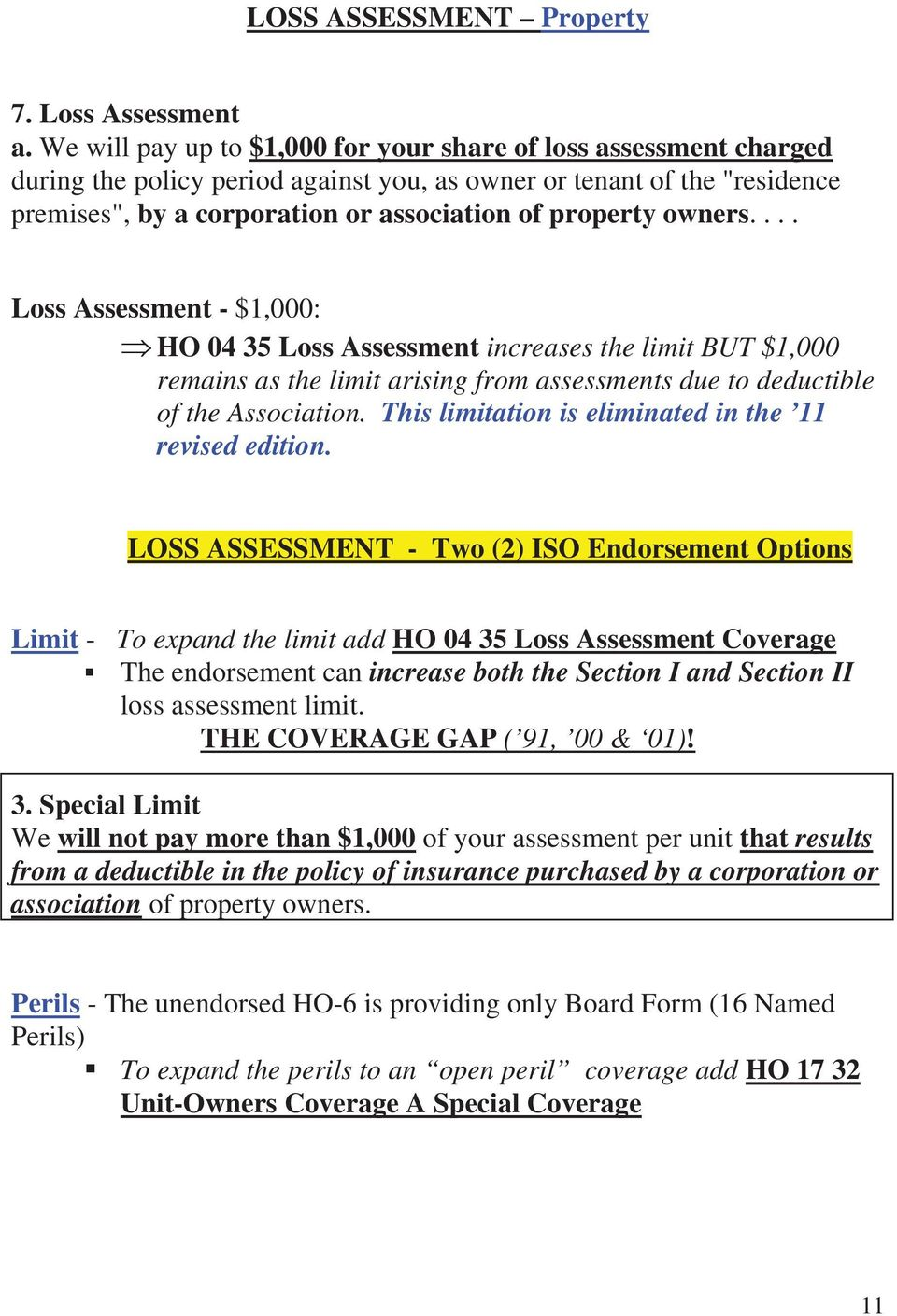 owners.... Loss Assessment - $1,000: HO 04 35 Loss Assessment increases the limit BUT $1,000 remains as the limit arising from assessments due to deductible of the Association.