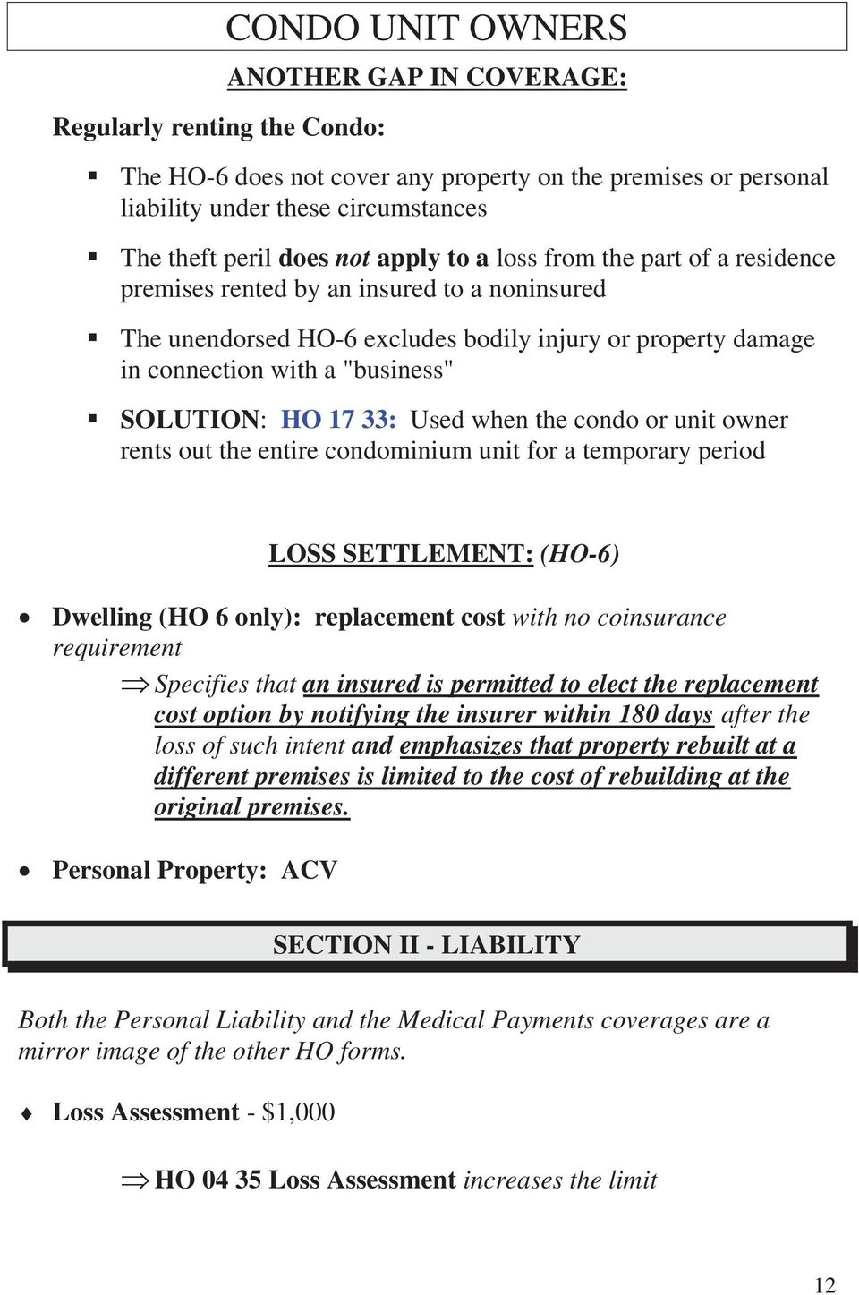 17 33: Used when the condo or unit owner rents out the entire condominium unit for a temporary period LOSS SETTLEMENT: (HO-6) Dwelling (HO 6 only): replacement cost with no coinsurance requirement