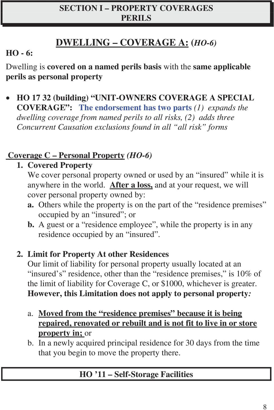 all risk forms Coverage C Personal Property (HO-6) 1. Covered Property We cover personal property owned or used by an insured while it is anywhere in the world.