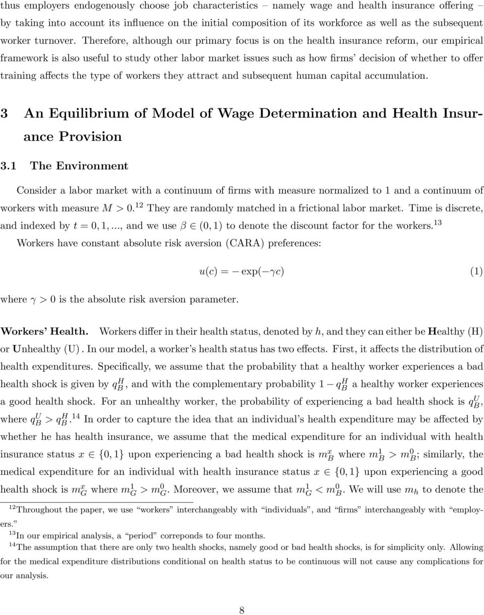 Therefore, although our primary focus is on the health insurance reform, our empirical framework is also useful to study other labor market issues such as how firms decision of whether to offer