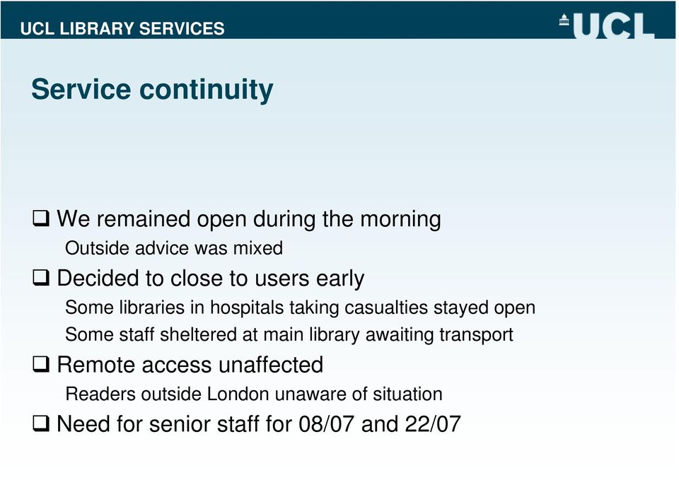 stayed open Some staff sheltered at main library awaiting transport Remote access