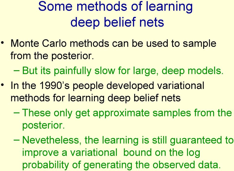 In the 1990 s people developed variational methods for learning deep belief nets These only get