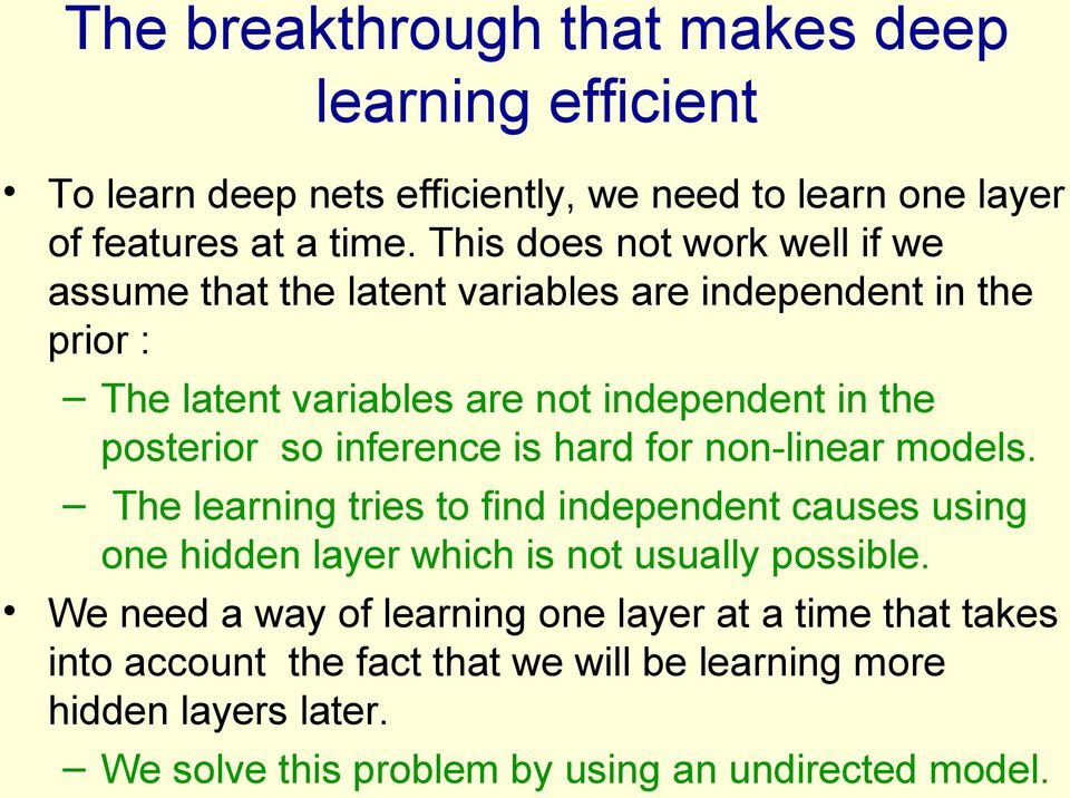 so inference is hard for non-linear models. The learning tries to find independent causes using one hidden layer which is not usually possible.