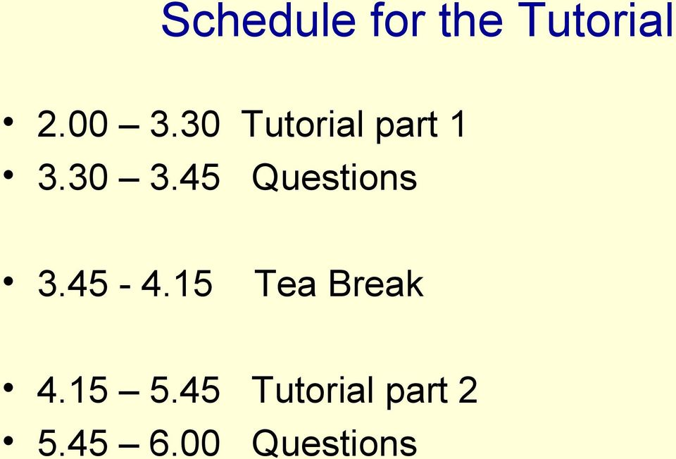 45 Questions 3.45-4.15 Tea Break 4.