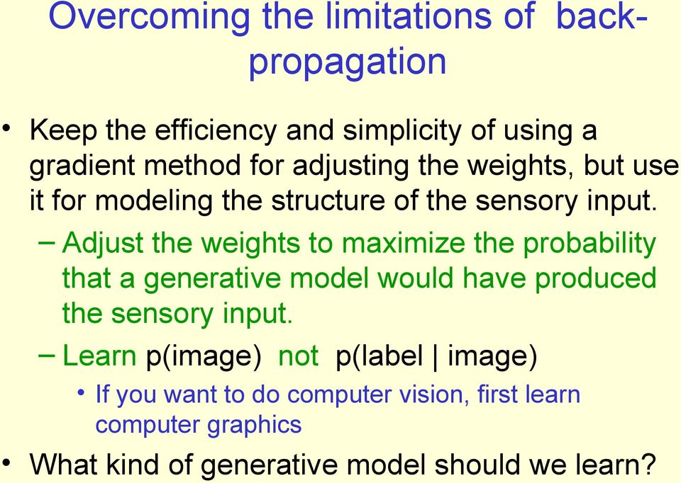 Adjust the weights to maximize the probability that a generative model would have produced the sensory input.