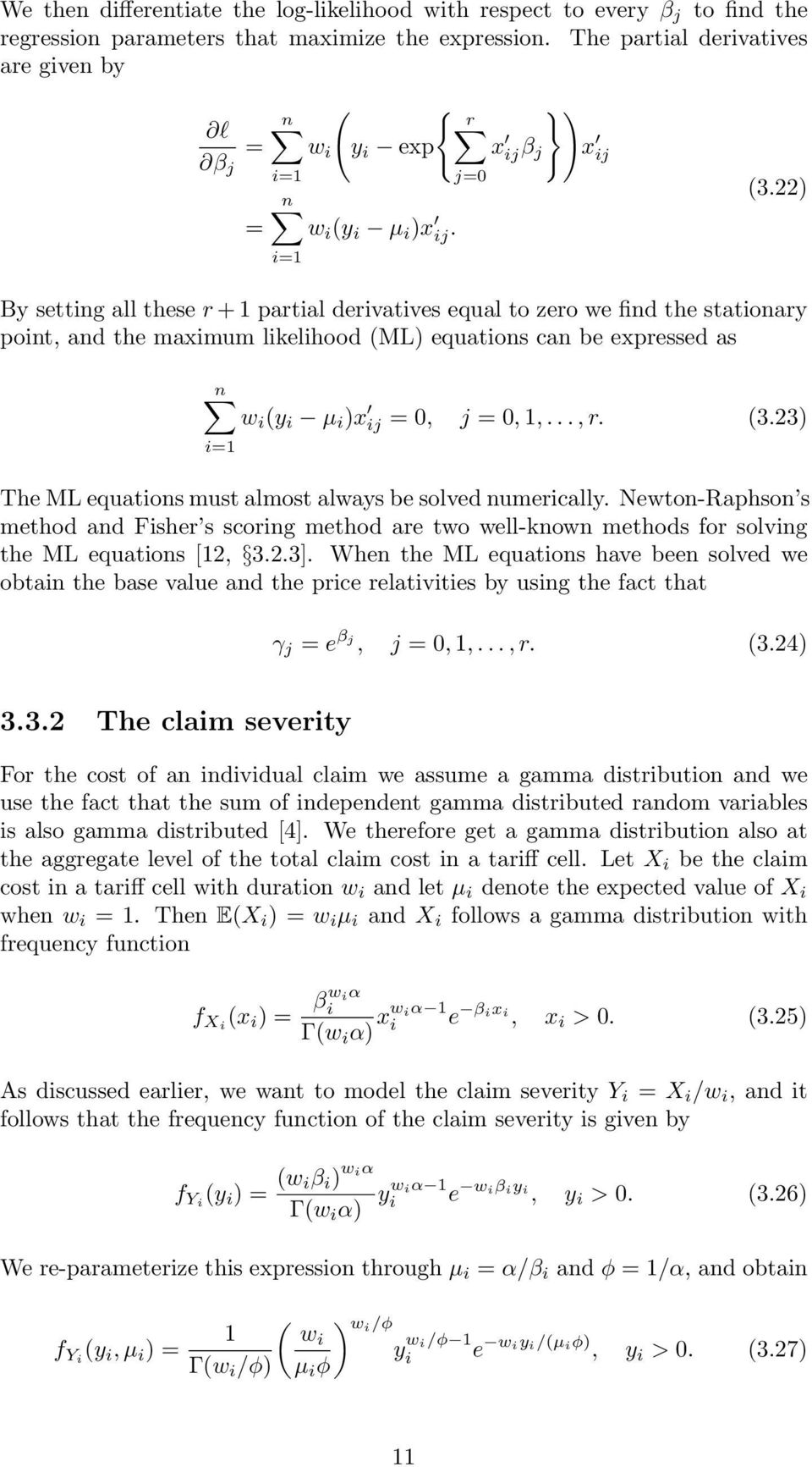 22 By setting all these r + 1 partial derivatives equal to zero we find the stationary point, and the maximum likelihood ML equations can be expressed as n w i y i µ i x ij = 0, j = 0, 1,..., r. 3.