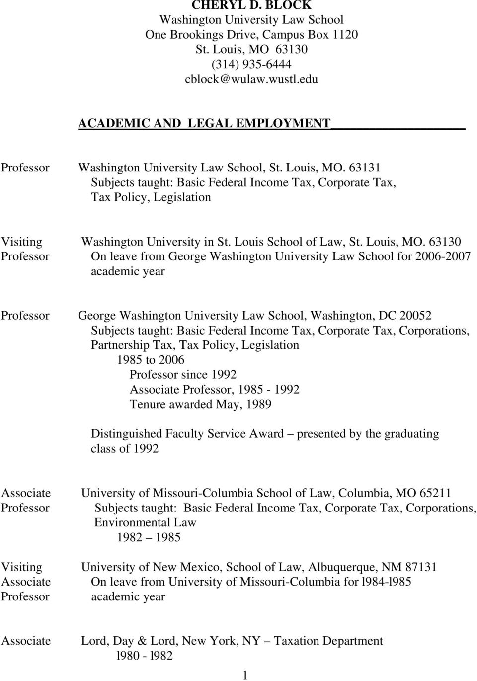 63131 Subjects taught: Basic Federal Income Tax, Corporate Tax, Tax Policy, Legislation Visiting Washington University in St. Louis School of Law, St. Louis, MO.