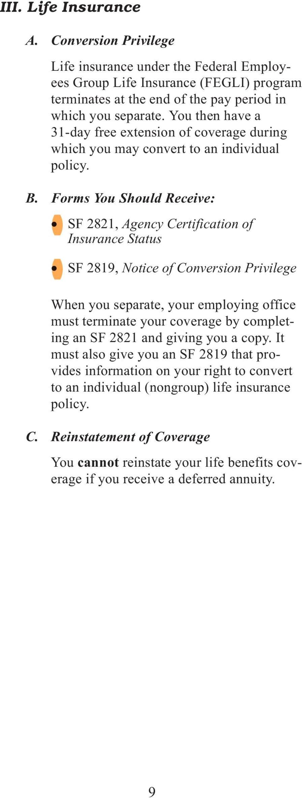 Forms You Should Receive: SF 2821, Agency Certification of Insurance Status SF 2819, Notice of Conversion Privilege When you separate, your employing office must terminate your coverage by