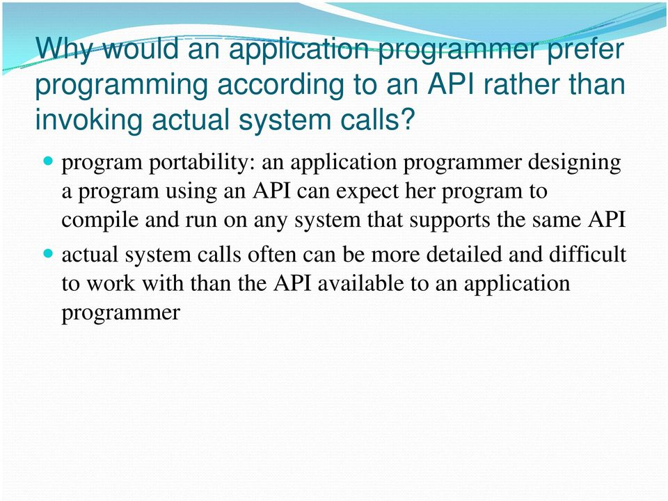 program portability: an application programmer designing a program using an API can expect her