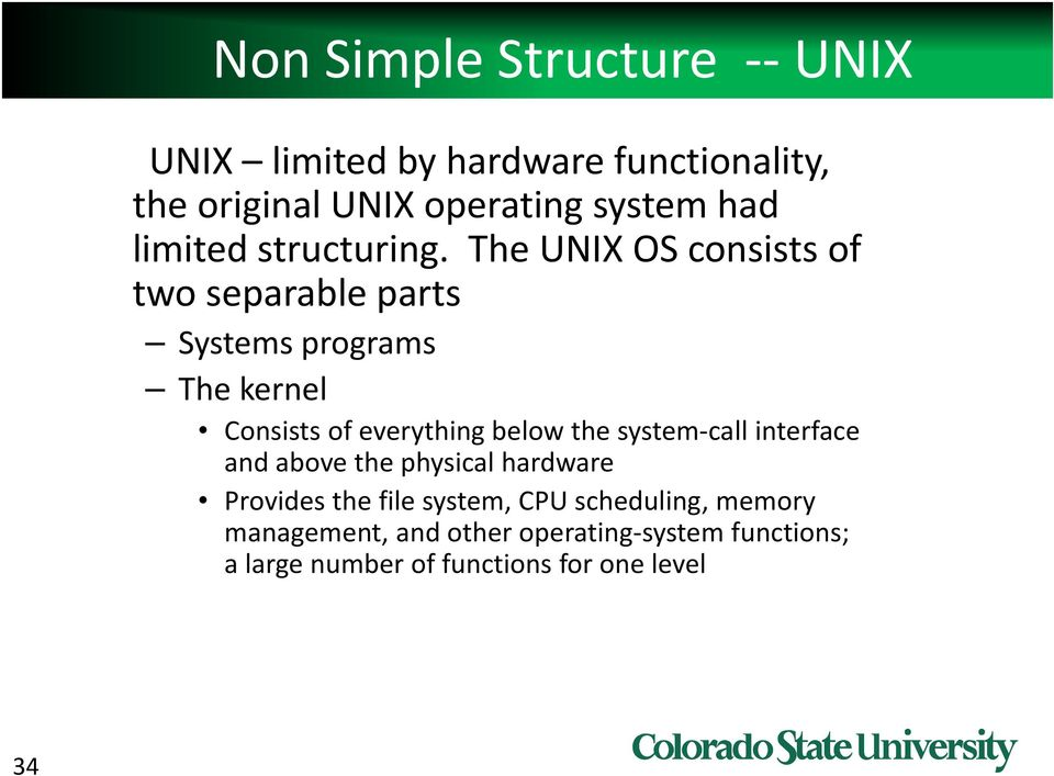 The UNIX OS consists of two separable parts Systems programs The kernel Consists of everything below the