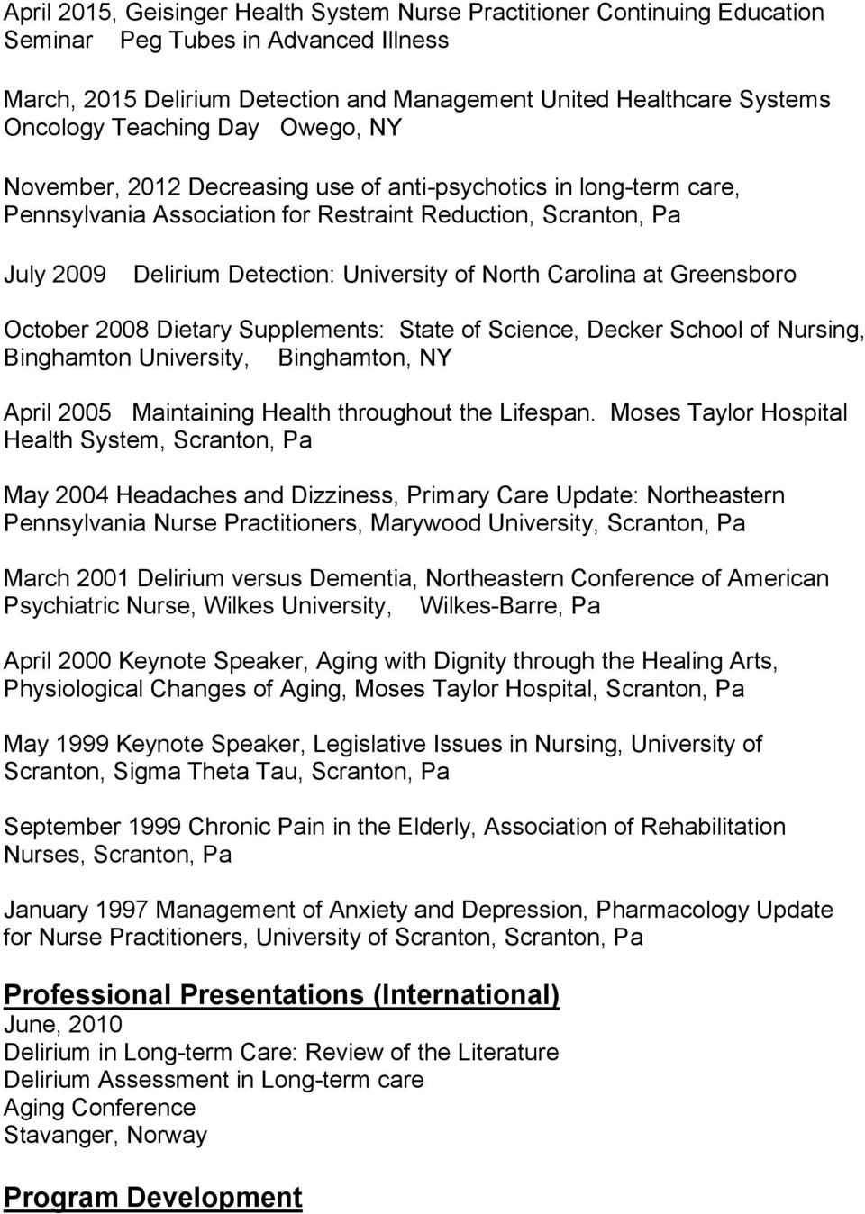 at Greensboro October 2008 Dietary Supplements: State of Science, Decker School of Nursing,, Binghamton, NY April 2005 Maintaining Health throughout the Lifespan.