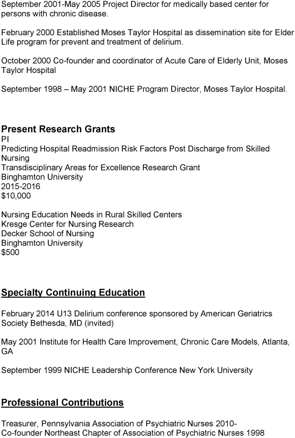 October 2000 Co-founder and coordinator of Acute Care of Elderly Unit, Moses Taylor Hospital September 1998 May 2001 NICHE Program Director, Moses Taylor Hospital.