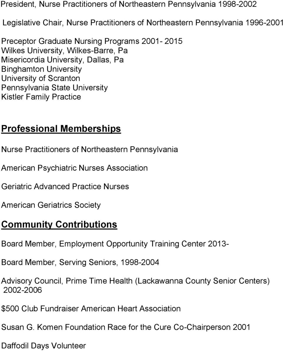 American Psychiatric Nurses Association Geriatric Advanced Practice Nurses American Geriatrics Society Community Contributions Board Member, Employment Opportunity Training Center 2013- Board Member,