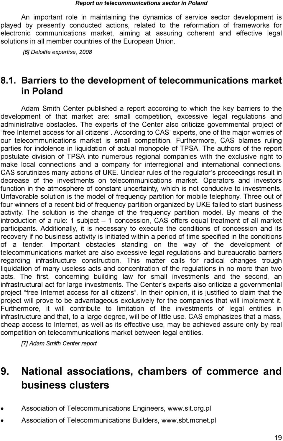 Barriers to the development of telecommunications market in Poland Adam Smith Center published a report according to which the key barriers to the development of that market are: small competition,