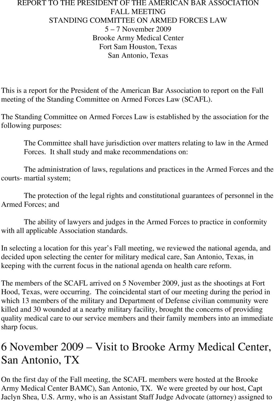 The Standing Committee on Armed Forces Law is established by the association for the following purposes: The Committee shall have jurisdiction over matters relating to law in the Armed Forces.