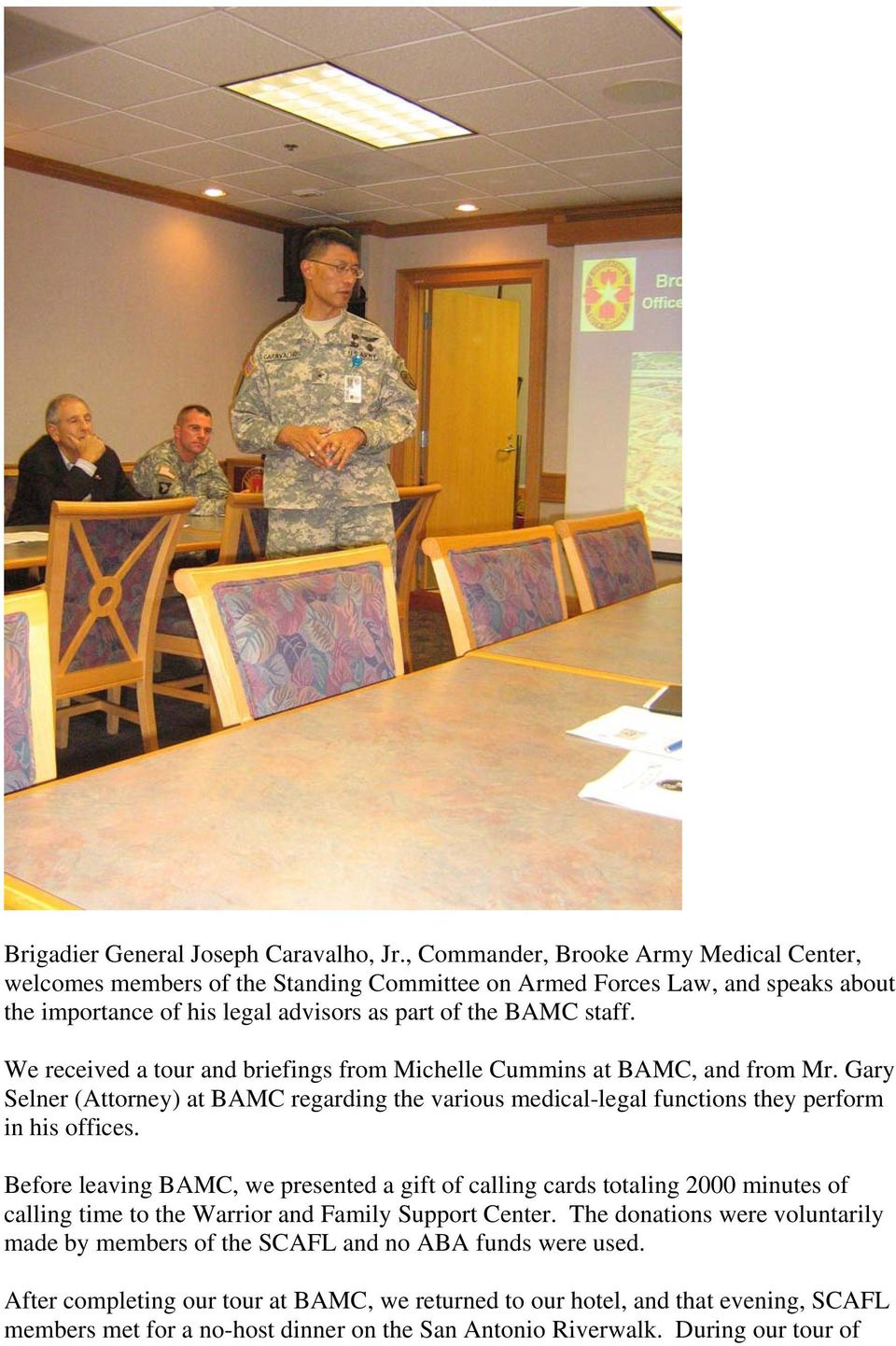 We received a tour and briefings from Michelle Cummins at BAMC, and from Mr. Gary Selner (Attorney) at BAMC regarding the various medical-legal functions they perform in his offices.