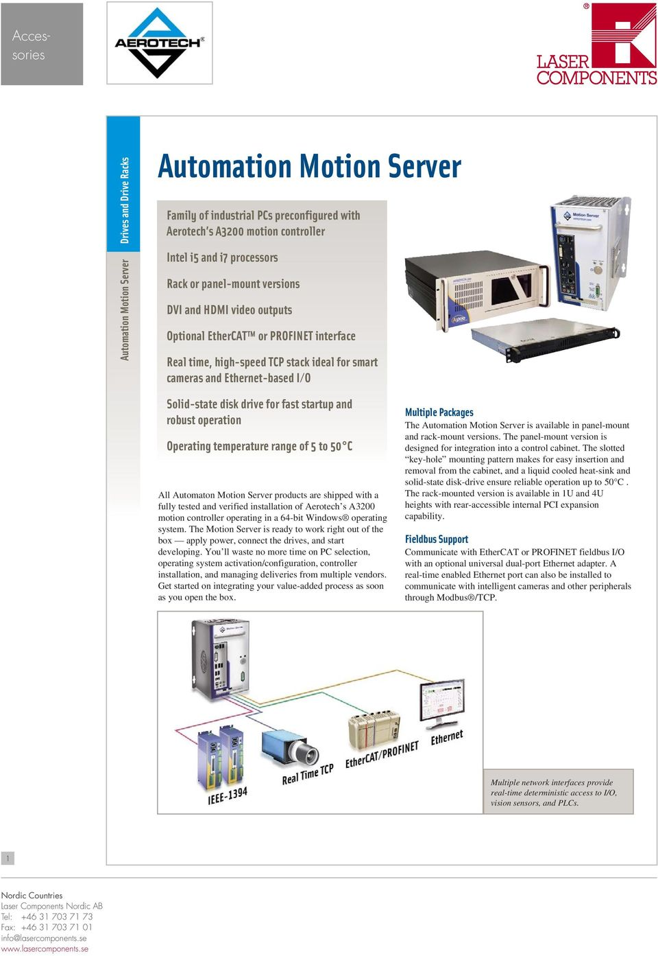 of 5 to 50 C All Automaton Motion Server products are shipped with a fully tested and verified installation of Aerotech s A3200 motion controller operating in a 64-bit Windows operating system.
