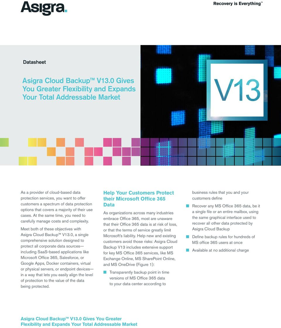 covers a majority of their use cases. At the same time, you need to carefully manage costs and complexity. Meet both of these objectives with Asigra Cloud Backup V13.