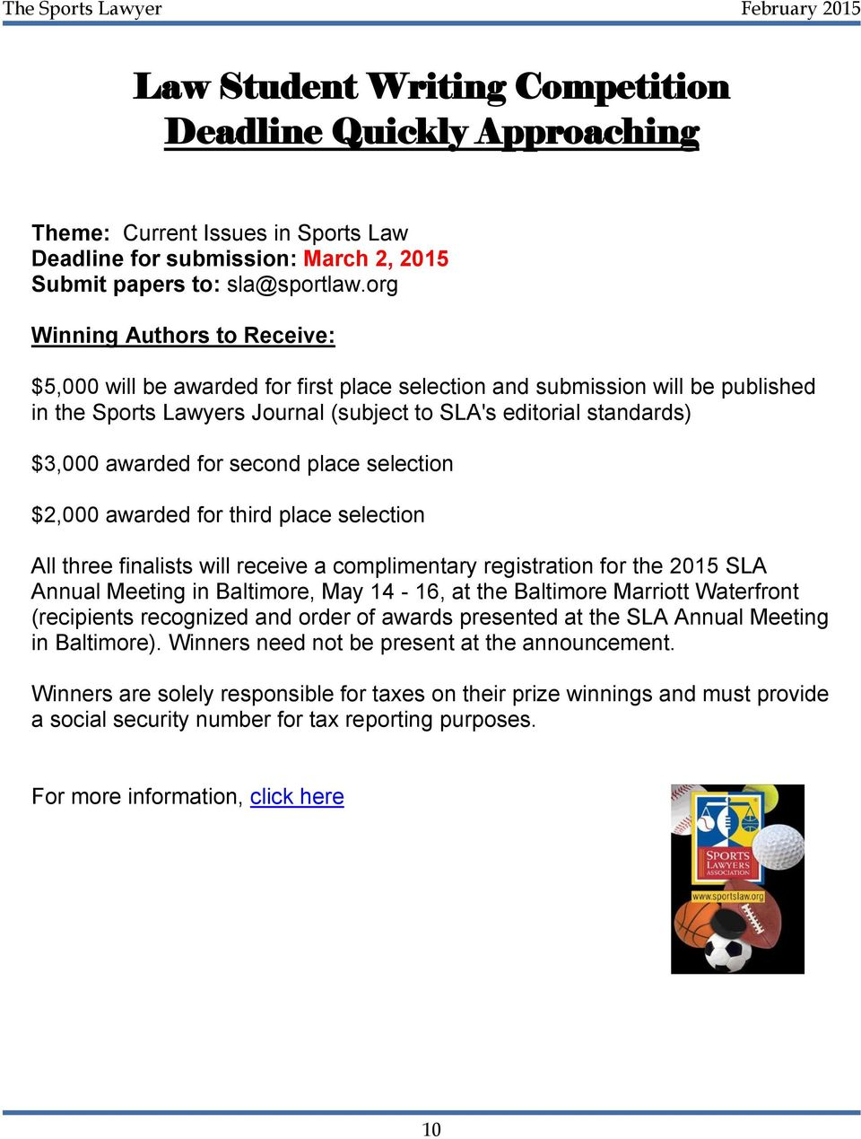 org Winning Authors to Receive: $5,000 will be awarded for first place selection and submission will be published in the Sports Lawyers Journal (subject to SLA's editorial standards) $3,000 awarded