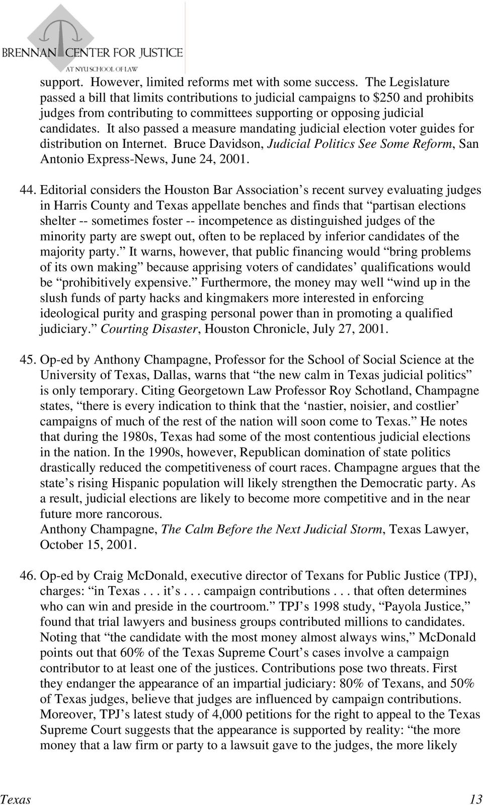 It also passed a measure mandating judicial election voter guides for distribution on Internet. Bruce Davidson, Judicial Politics See Some Reform, San Antonio Express-News, June 24, 2001. 44.