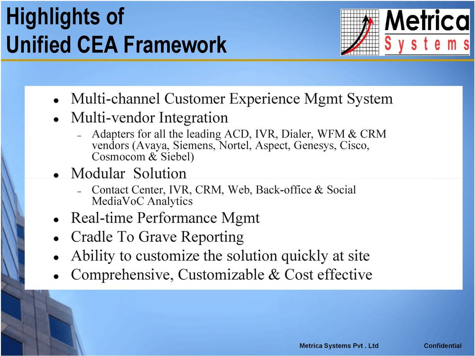 Siebel) Modular Solution Contact Center, IVR, CRM, Web, Back-office & Social MediaVoC Analytics Real-time Performance