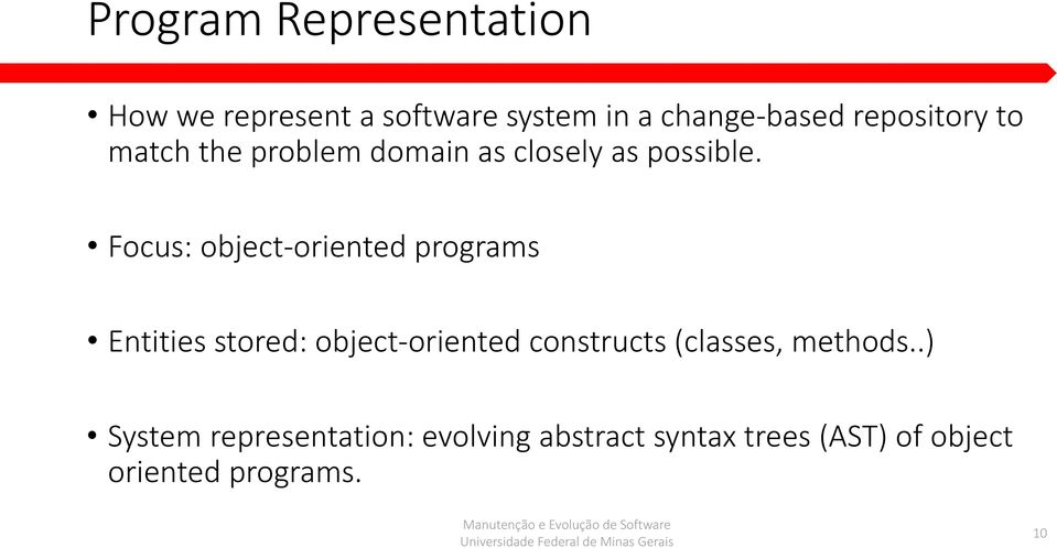 Focus: object-oriented programs Entities stored: object-oriented constructs