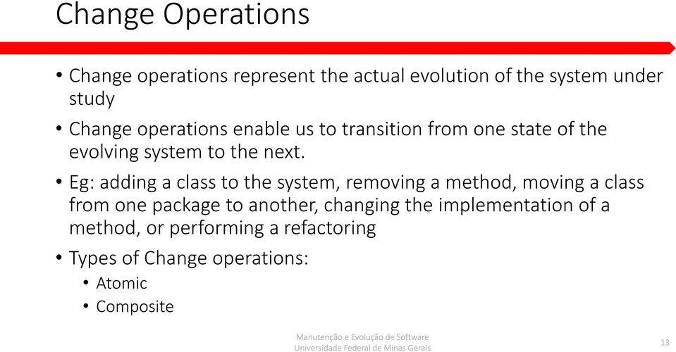 Eg: adding a class to the system, removing a method, moving a class from one package to another,