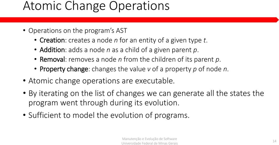Property change: changes the value v of a property p of node n. Atomic change operations are executable.