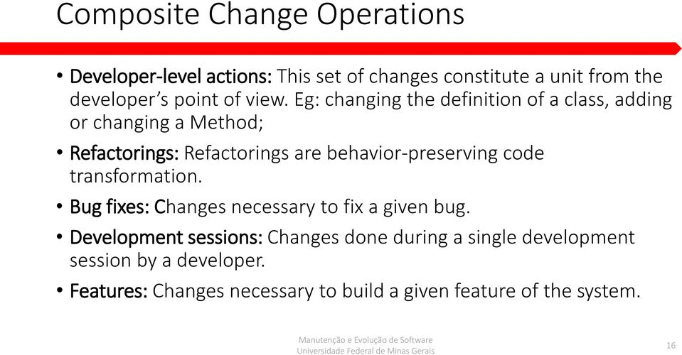 Eg: changing the definition of a class, adding or changing a Method; Refactorings: Refactorings are