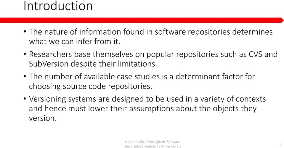 The number of available case studies is a determinant factor for choosing source code repositories.